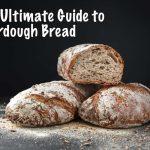 The Ultimate Guide to Sourdough Bread